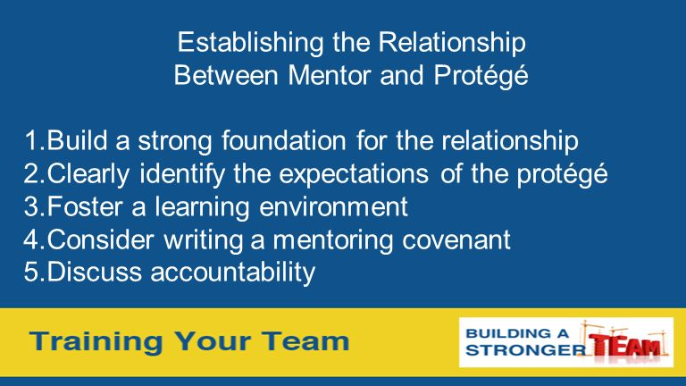 Establishing the Relationship Between Mentor and Protégé 1.
