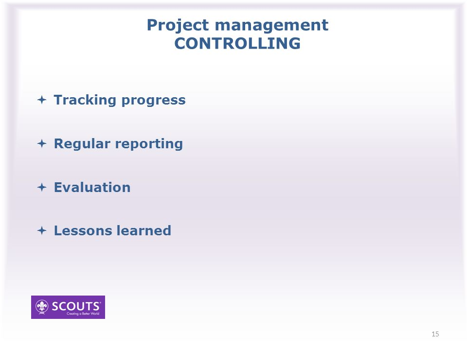 Project management CONTROLLING Tracking progress Regular reporting Evaluation Lessons learned 15