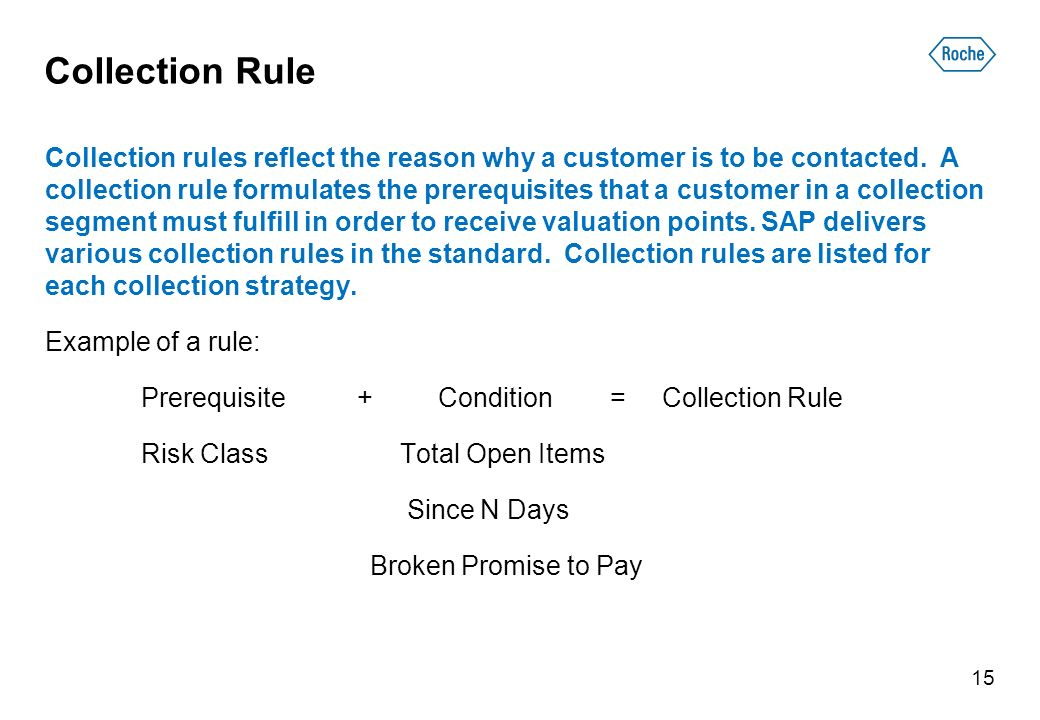 Collection Rule Collection rules reflect the reason why a customer is to be contacted.
