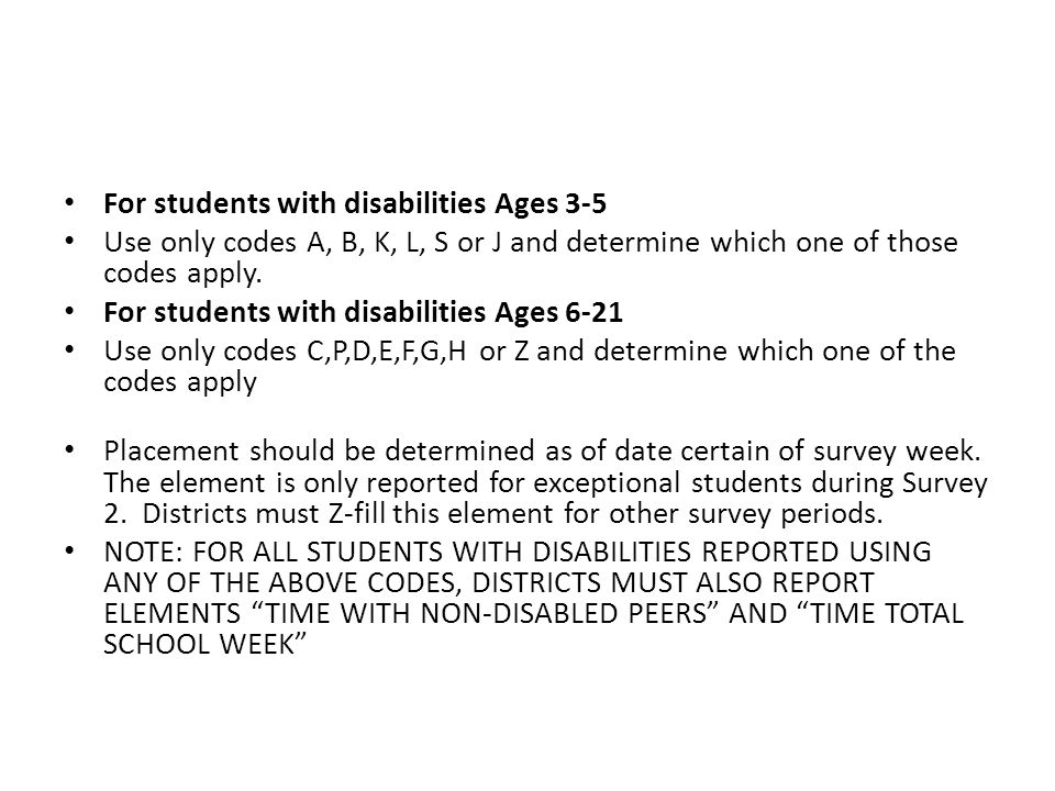 For students with disabilities Ages 3-5 Use only codes A, B, K, L, S or J and determine which one of those codes apply.
