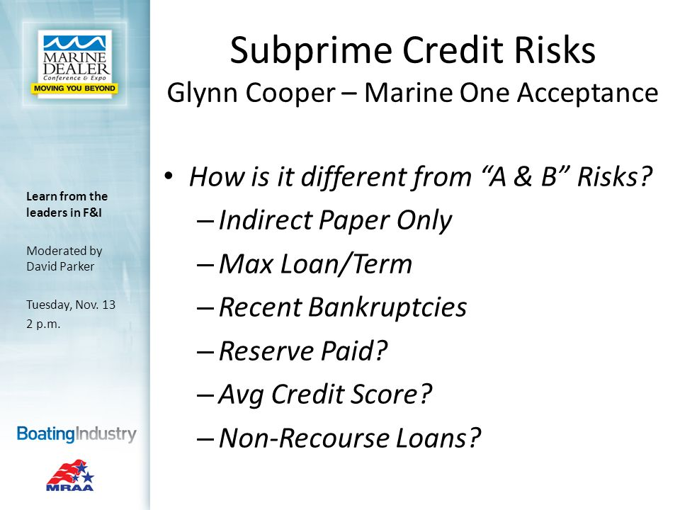 Subprime Credit Risks Glynn Cooper – Marine One Acceptance How is it different from A & B Risks.