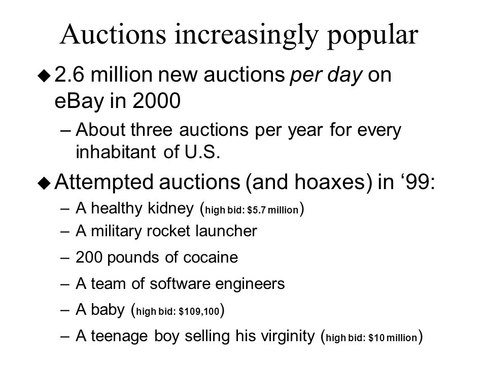 Auctions increasingly popular u 2.6 million new auctions per day on eBay in 2000 –About three auctions per year for every inhabitant of U.S.