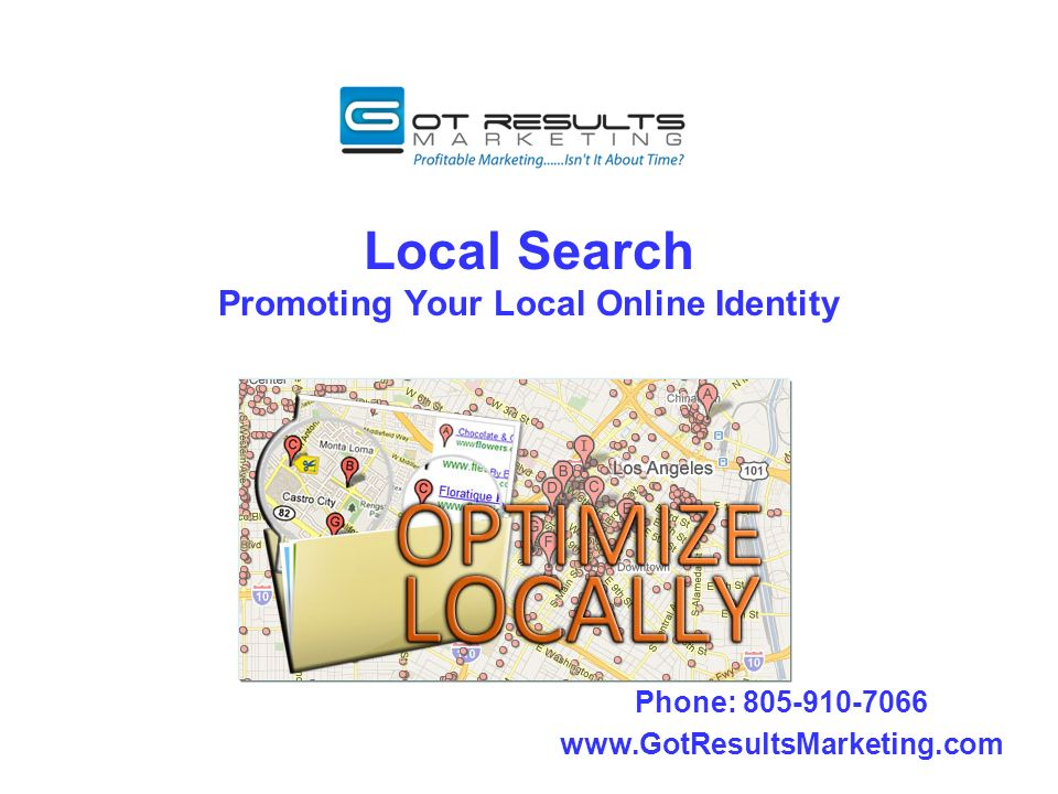 Local Search Promoting Your Local Online Identity Phone: 805-910-7066 www.GotResultsMarketing.com