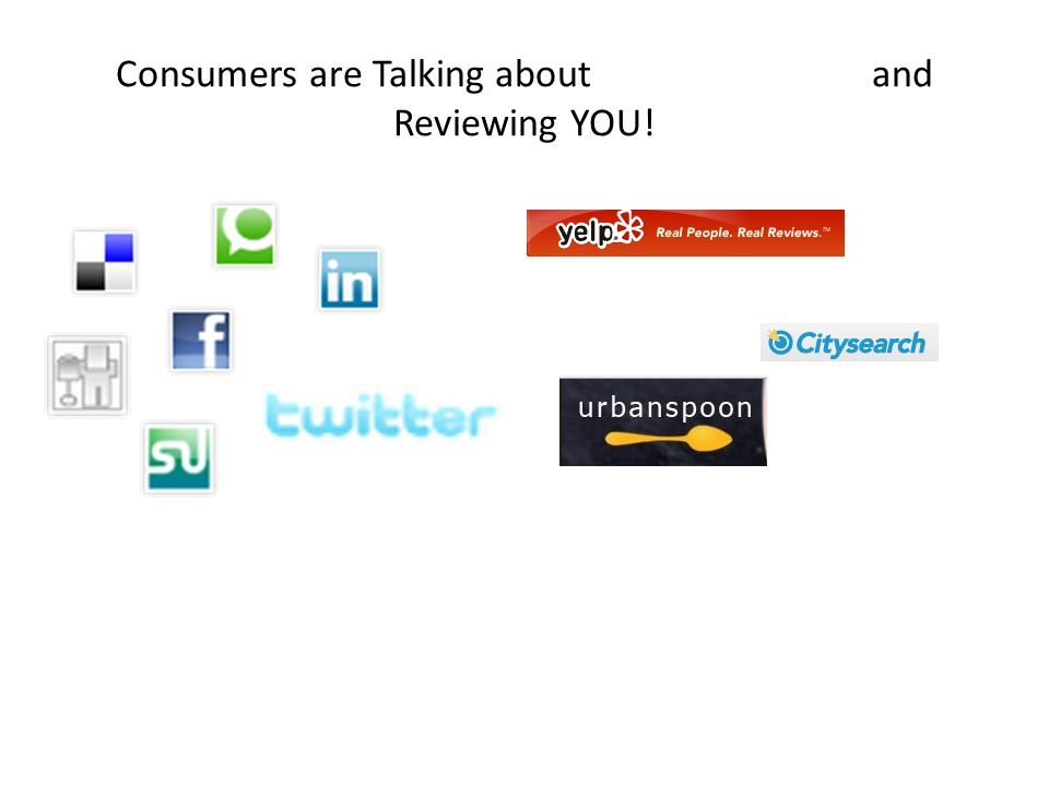 Consumers are Talking about and Reviewing YOU!