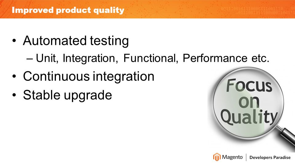 Improved product quality Automated testing –Unit, Integration, Functional, Performance etc.
