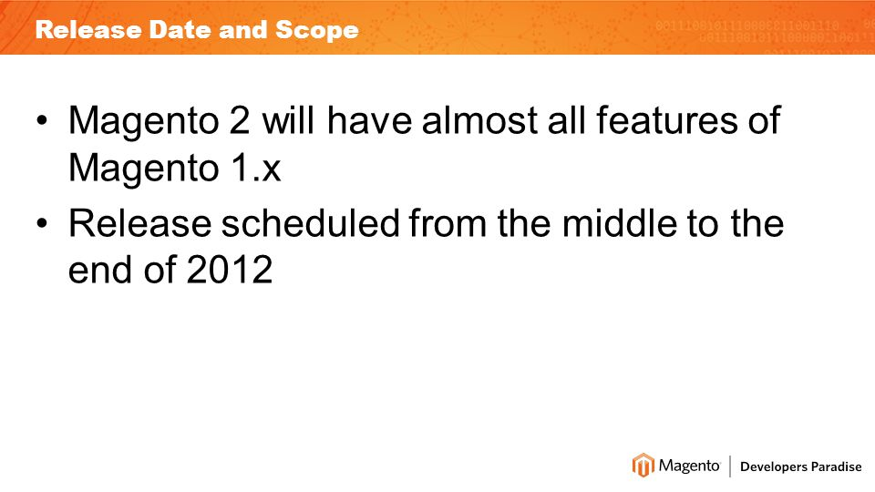 Release Date and Scope Magento 2 will have almost all features of Magento 1.x Release scheduled from the middle to the end of 2012