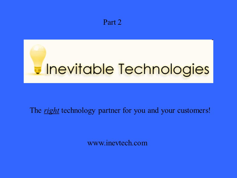 The right technology partner for you and your customers! www.inevtech.com Part 2