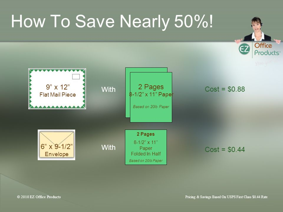 © 2010 EZ Office Products Pricing & Savings Based On USPS First Class $0.44 Rate How To Save Nearly 50%.
