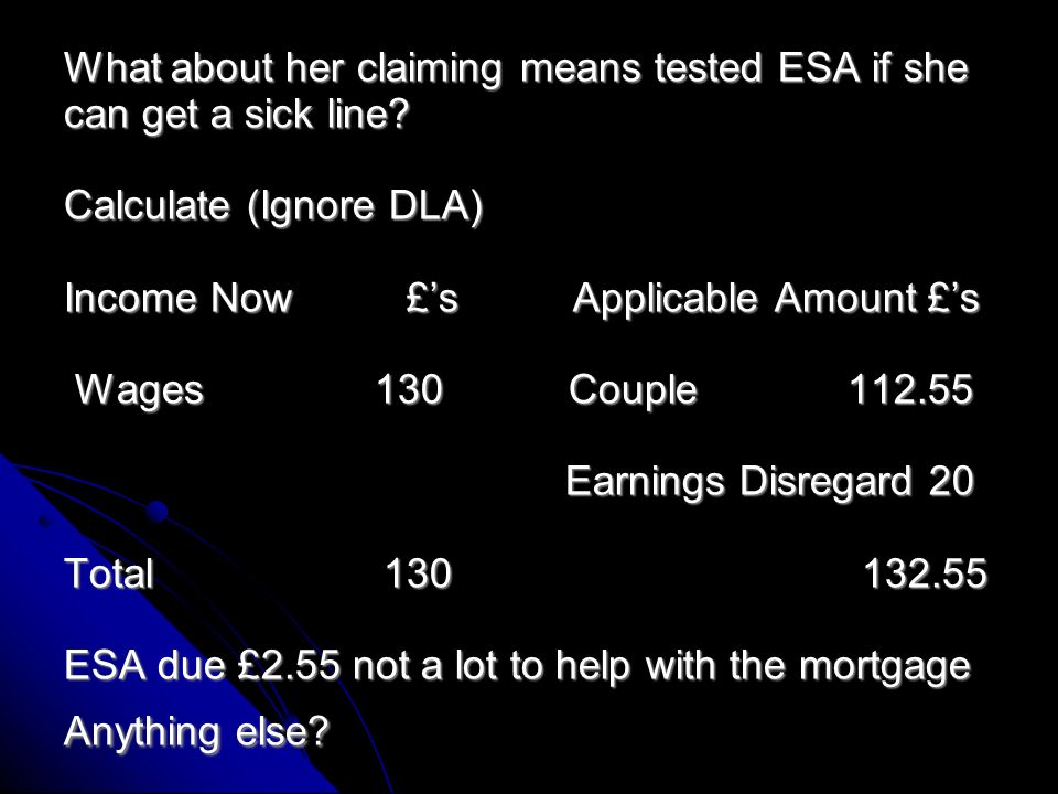 They had until April 2012 working tax credit at £70 weekly but due to the 24 hour rule this was stopped.