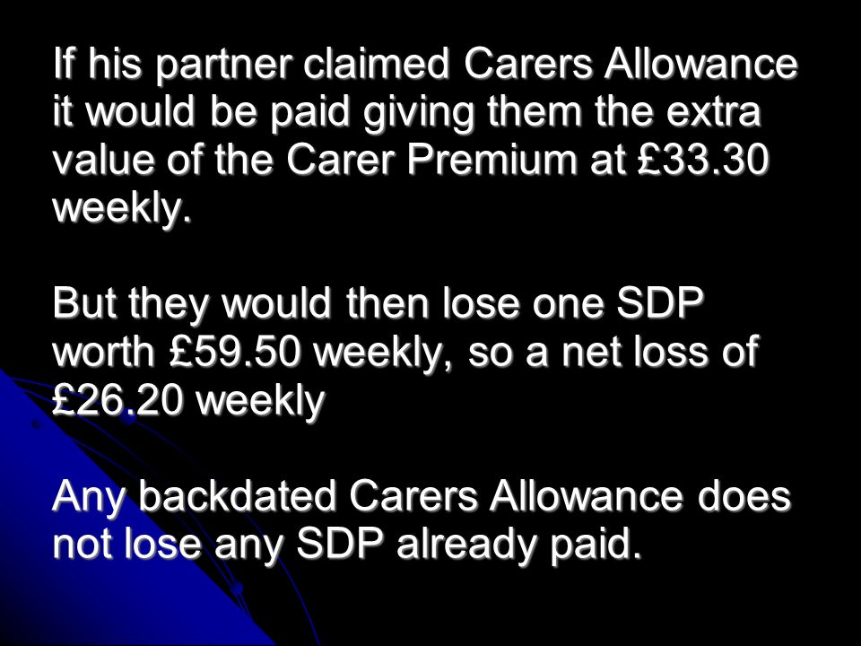 Due to the new DLA award they are now due a double Severe Disability Premium worth an extra £119 weekly.