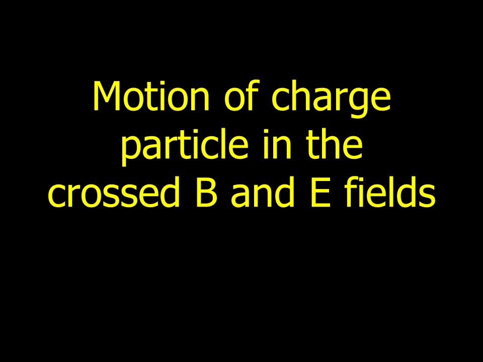 Motion of charge particle in the crossed B and E fields