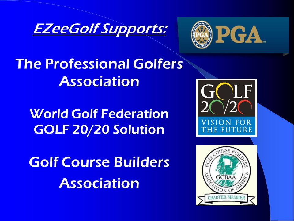 EZeeGolf Supports: The Professional Golfers Association World Golf Federation GOLF 20/20 Solution Golf Course Builders Association