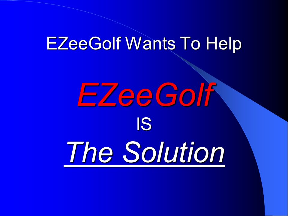 EZeeGolf Wants To Help EZeeGolf IS The Solution