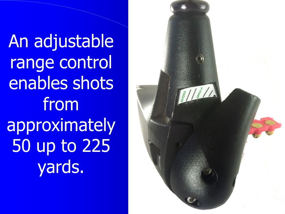 An adjustable range control enables shots from approximately 50 up to 225 yards.