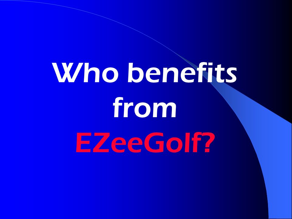 Who benefits from EZeeGolf