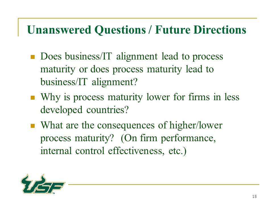 18 Does business/IT alignment lead to process maturity or does process maturity lead to business/IT alignment.