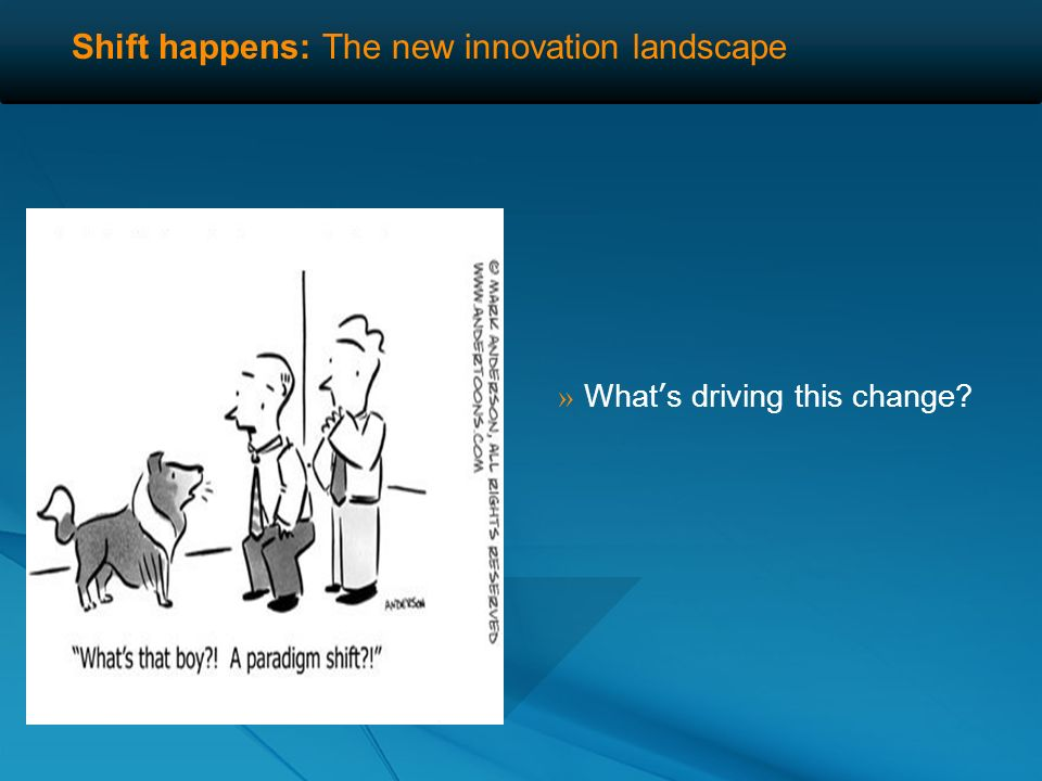 Shift happens: The new innovation landscape » Internal R&D not producing enough innovation fast enough despite millions in investment.