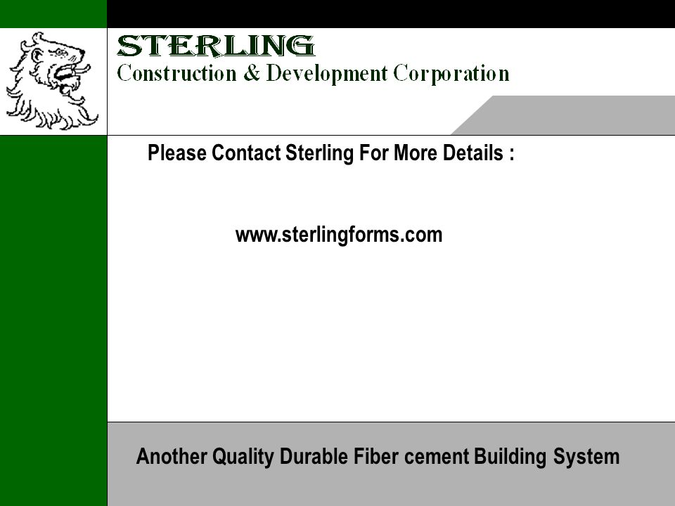 Please Contact Sterling For More Details : www.sterlingforms.com Another Quality Durable Fiber cement Building System