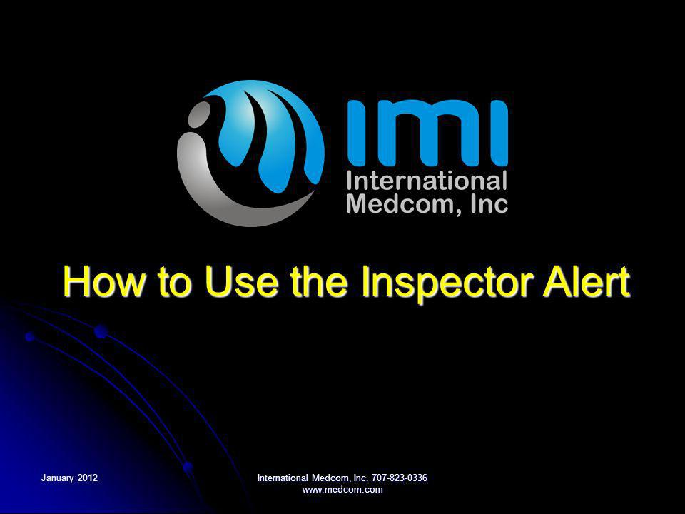 January 2012International Medcom, Inc. 707-823-0336 www.medcom.com How to Use the Inspector Alert