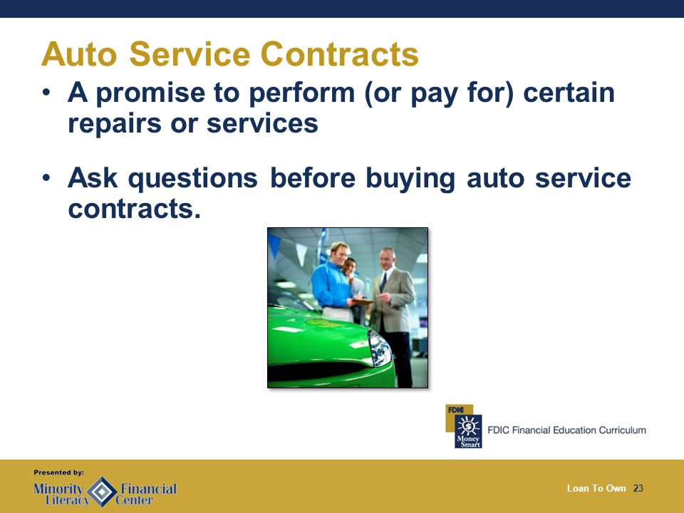 Loan To Own23 Auto Service Contracts A promise to perform (or pay for) certain repairs or services Ask questions before buying auto service contracts.