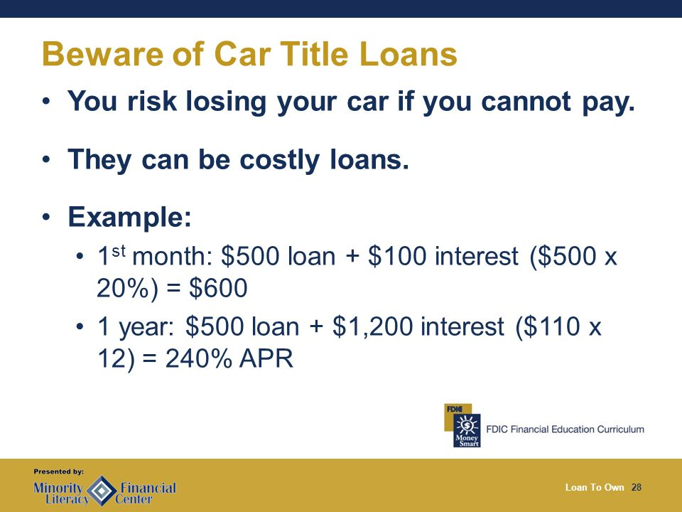 Loan To Own28 Beware of Car Title Loans You risk losing your car if you cannot pay.