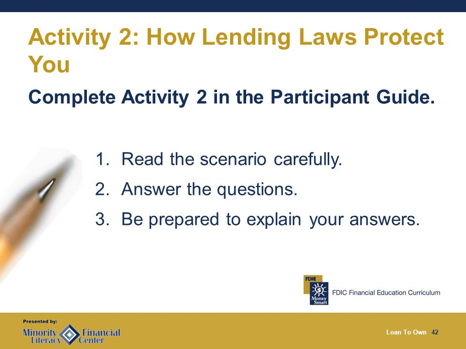 Loan To Own42 Activity 2: How Lending Laws Protect You Complete Activity 2 in the Participant Guide.