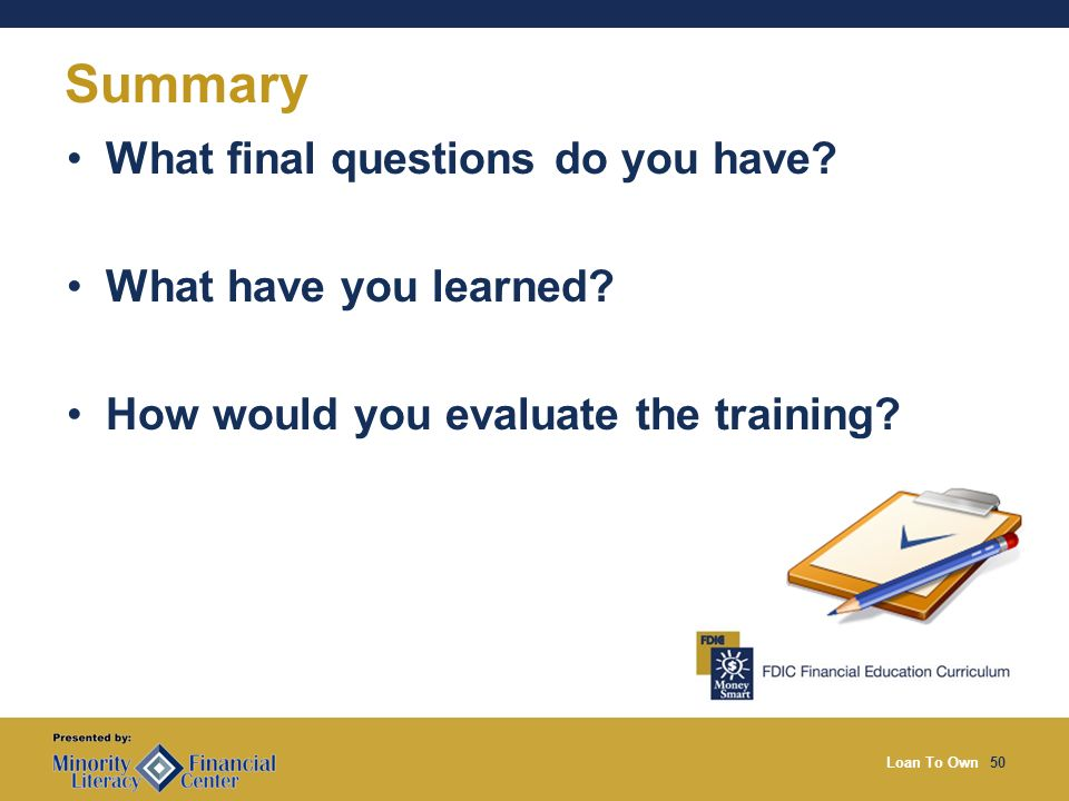 Loan To Own50 Summary What final questions do you have.