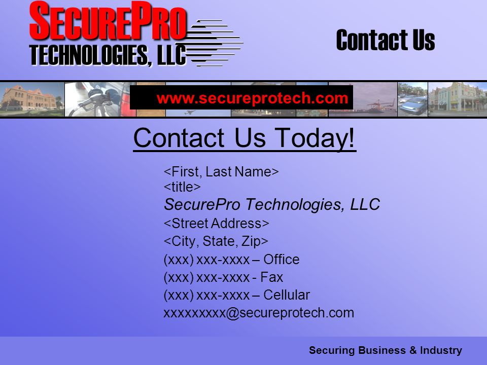 S ECURE P RO TECHNOLOGIES, LLC Securing Business & Industry Contact Us Today.