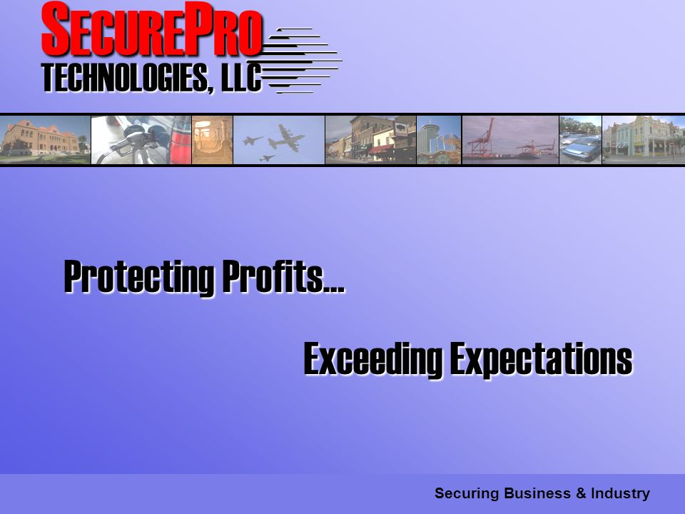 S ECURE P RO TECHNOLOGIES, LLC Securing Business & Industry Protecting Profits… Exceeding Expectations