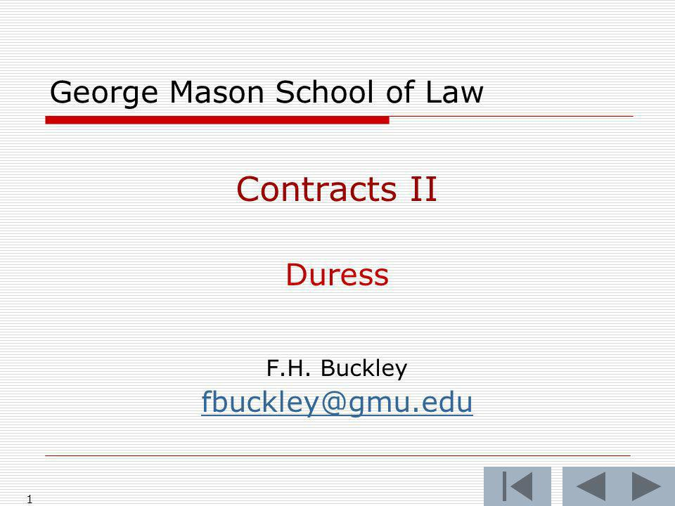 1 George Mason School of Law Contracts II Duress F.H. Buckley