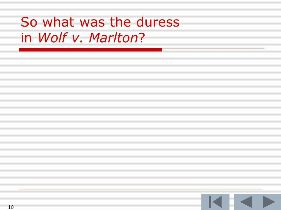 So what was the duress in Wolf v. Marlton 10