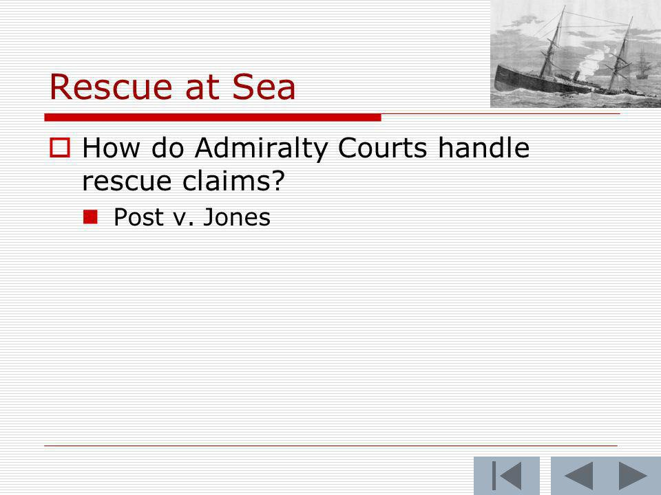 Rescue at Sea How do Admiralty Courts handle rescue claims Post v. Jones