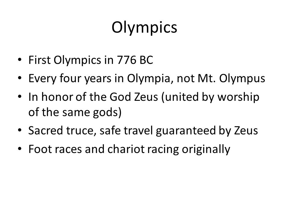 Olympics First Olympics in 776 BC Every four years in Olympia, not Mt.