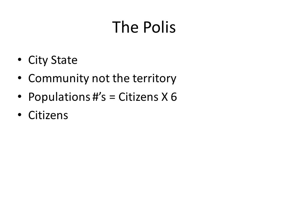 The Polis City State Community not the territory Populations #s = Citizens X 6 Citizens