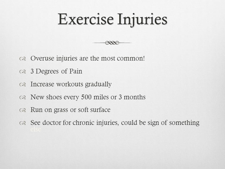 Exercise Injuries Overuse injuries are the most common.