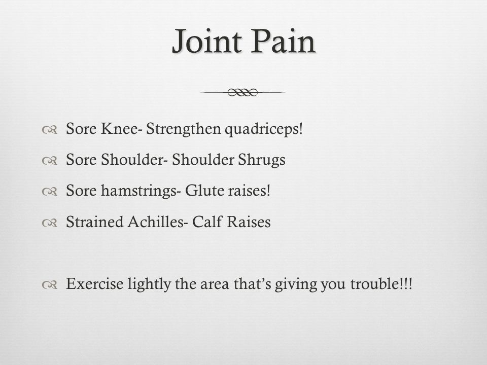 Joint Pain Sore Knee- Strengthen quadriceps.