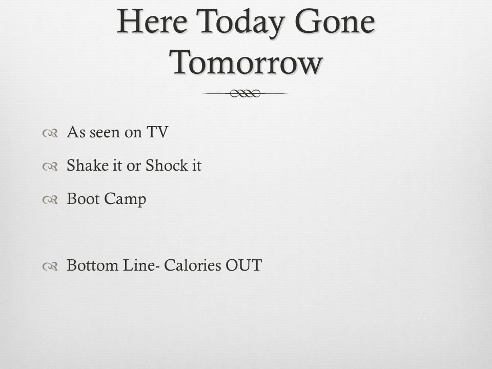 Here Today Gone Tomorrow As seen on TV Shake it or Shock it Boot Camp Bottom Line- Calories OUT