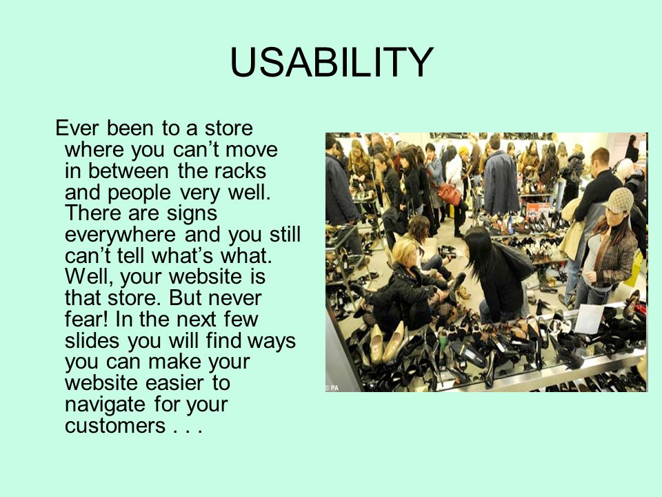 USABILITY Ever been to a store where you cant move in between the racks and people very well.