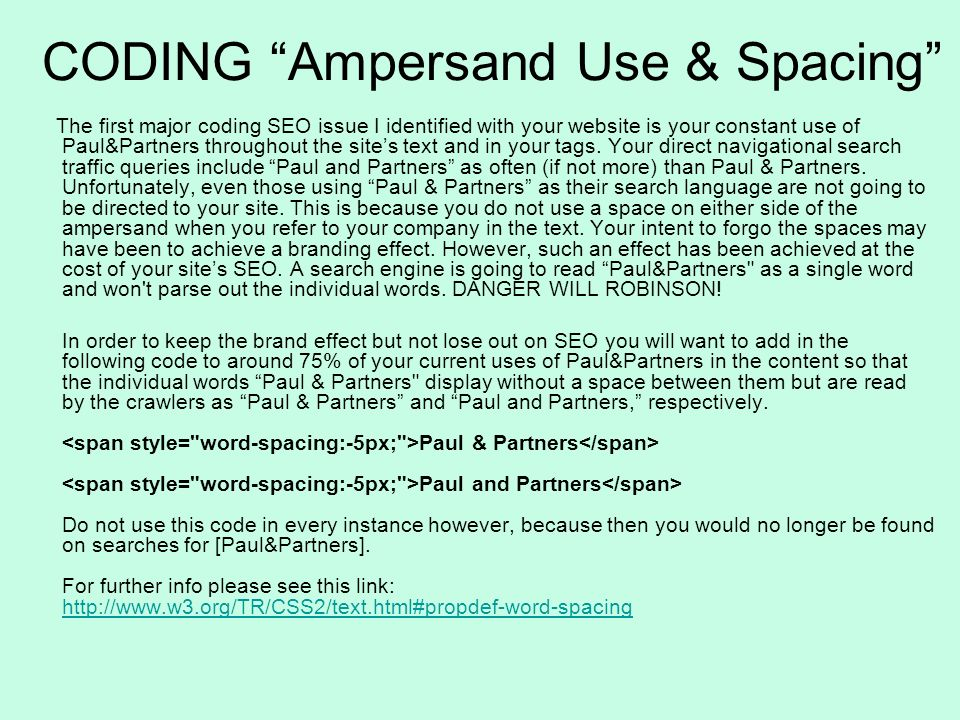 CODING Ampersand Use & Spacing The first major coding SEO issue I identified with your website is your constant use of Paul&Partners throughout the sites text and in your tags.