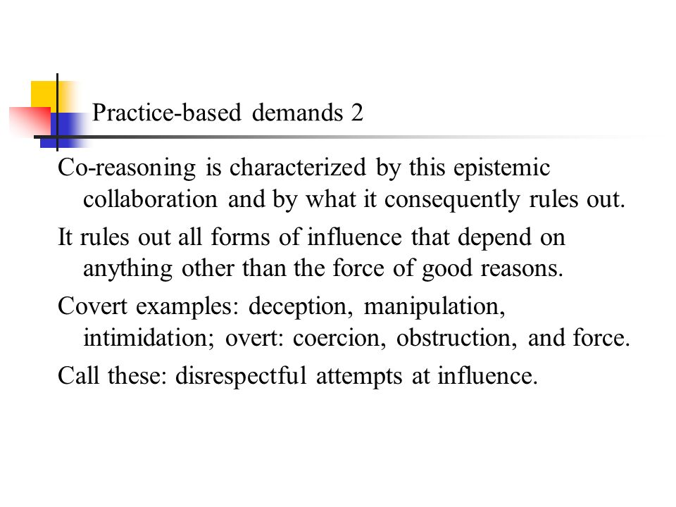 Practice-based demands 2 Co-reasoning is characterized by this epistemic collaboration and by what it consequently rules out.