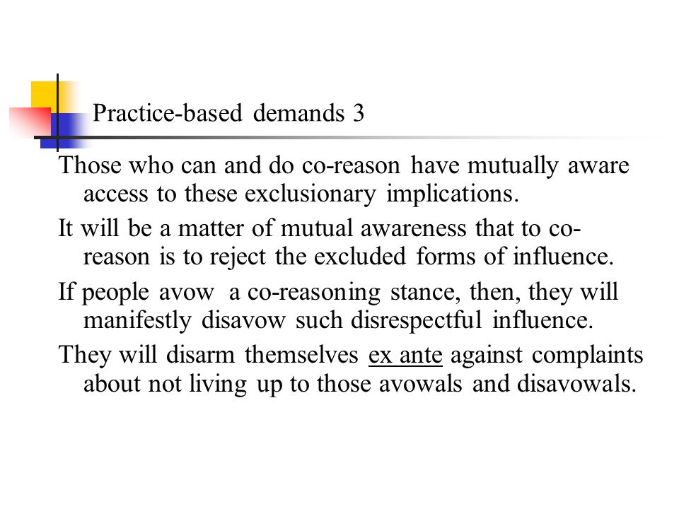 Practice-based demands 3 Those who can and do co-reason have mutually aware access to these exclusionary implications.