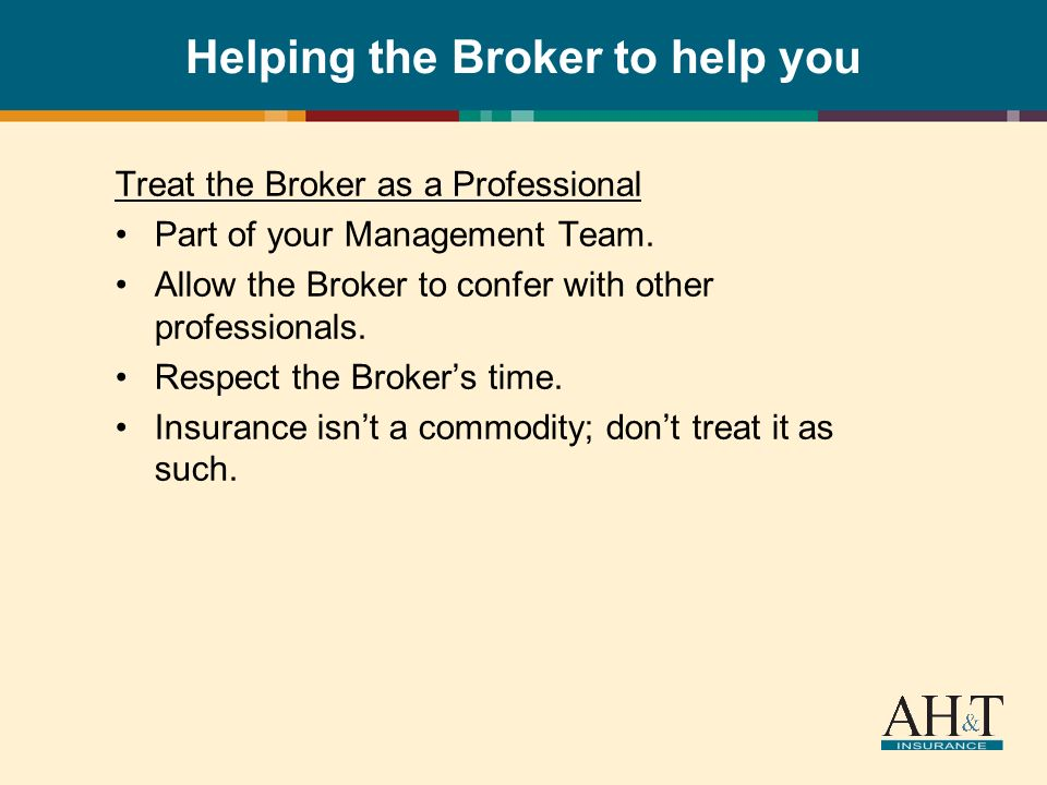 Helping the Broker to help you Treat the Broker as a Professional Part of your Management Team.