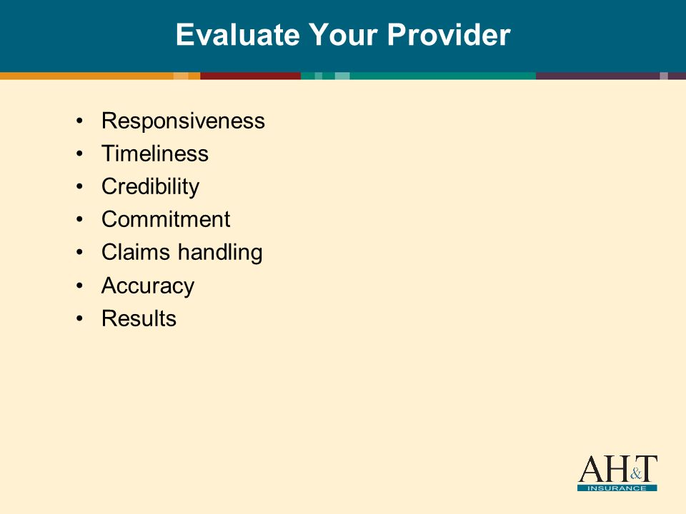 Evaluate Your Provider Responsiveness Timeliness Credibility Commitment Claims handling Accuracy Results