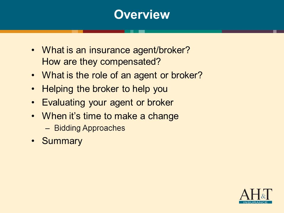 Overview What is an insurance agent/broker. How are they compensated.
