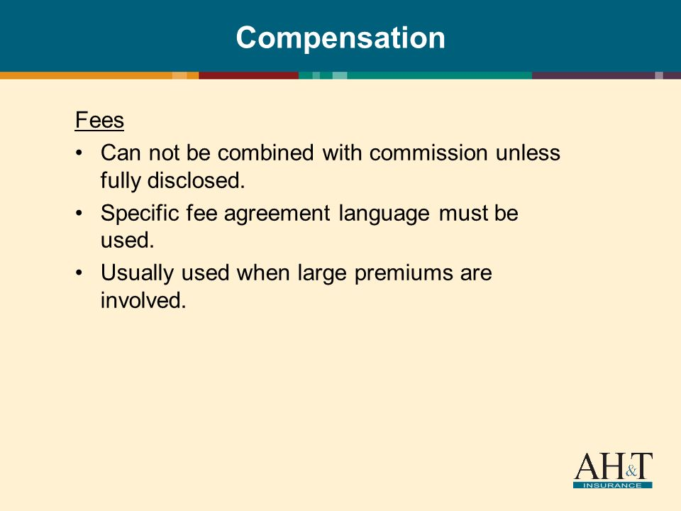 Compensation Fees Can not be combined with commission unless fully disclosed.