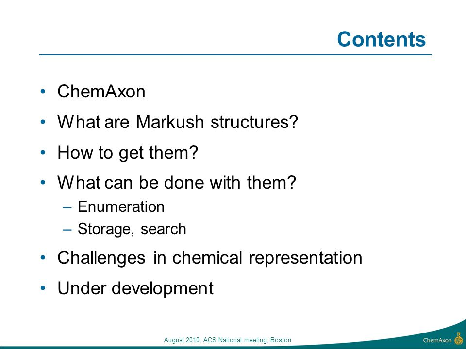 August 2010, ACS National meeting, Boston Contents ChemAxon What are Markush structures.