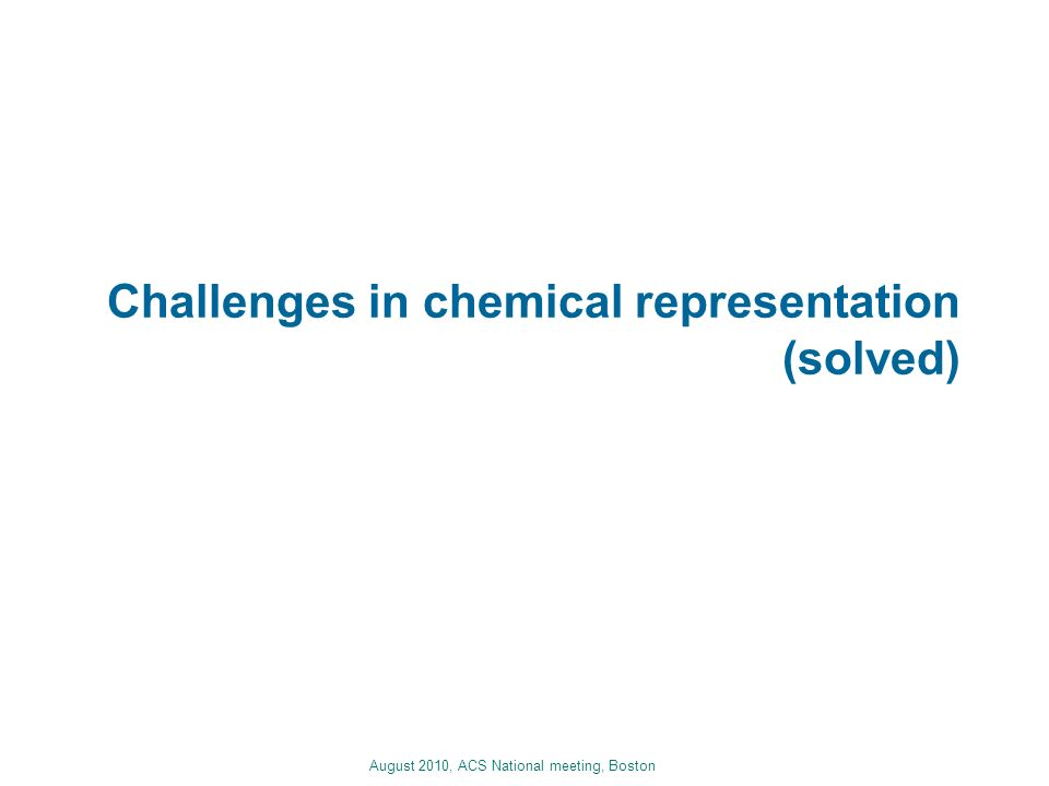 August 2010, ACS National meeting, Boston Challenges in chemical representation (solved)