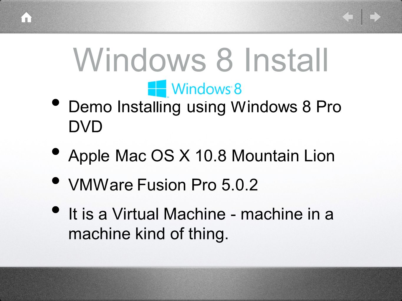 Windows 8 Install Demo Installing using Windows 8 Pro DVD Apple Mac OS X 10.8 Mountain Lion VMWare Fusion Pro 5.0.2 It is a Virtual Machine - machine in a machine kind of thing.