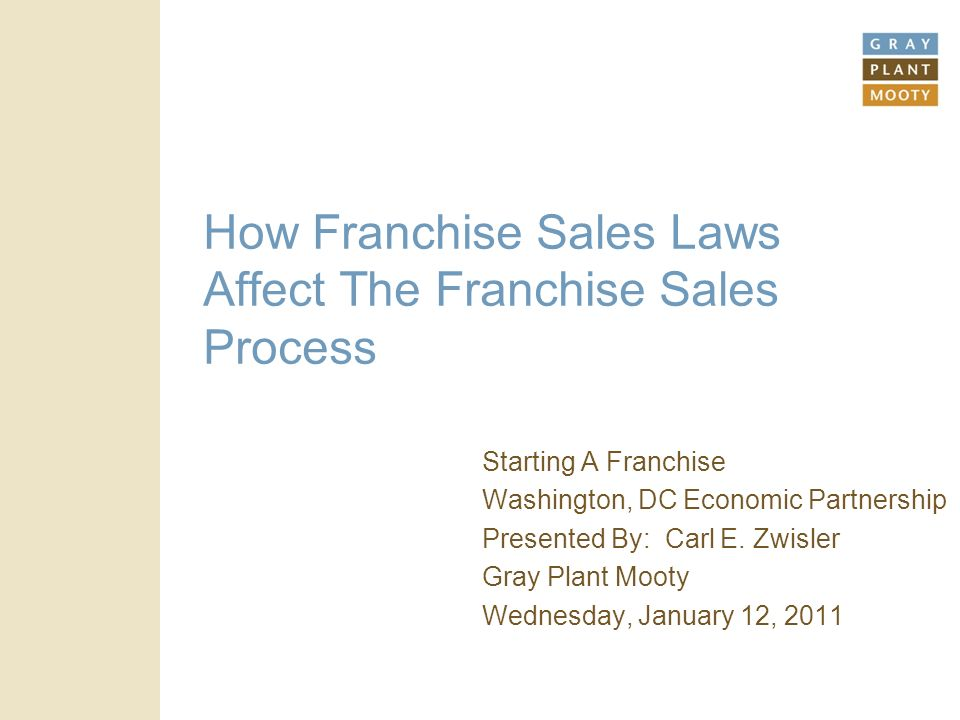 How Franchise Sales Laws Affect The Franchise Sales Process Starting A Franchise Washington, DC Economic Partnership Presented By: Carl E.