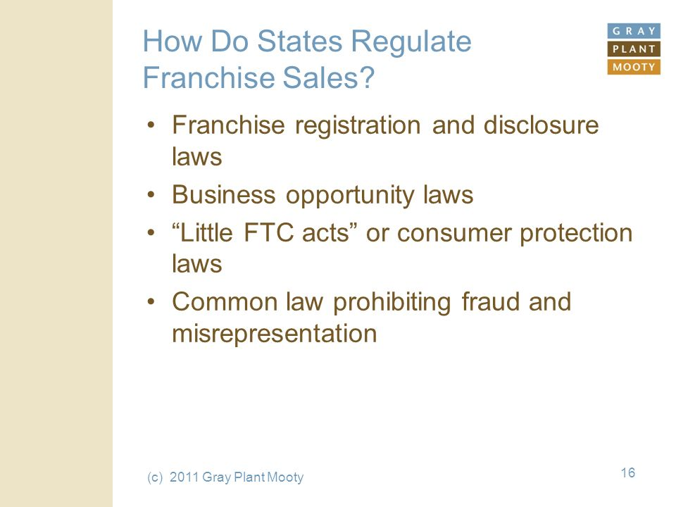 (c) 2011 Gray Plant Mooty 16 How Do States Regulate Franchise Sales.